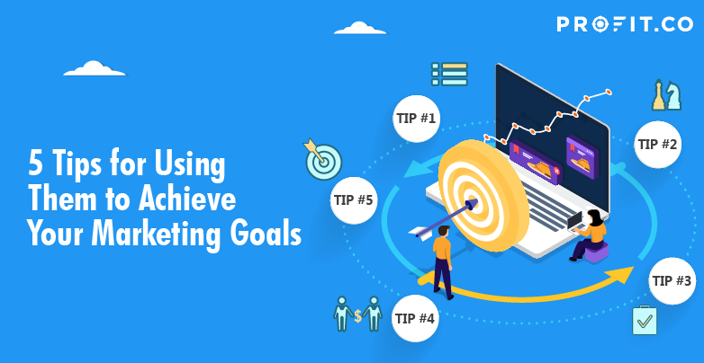 5 Tips to Achieve your marketing goals