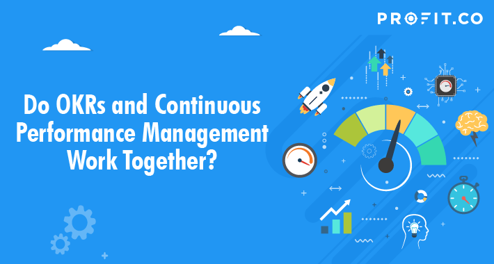 Do OKRs and Continuous Performance Management Work Together?