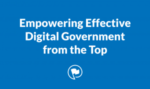 Empowering Effective Digital Government from the Top