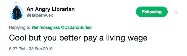"""[alt text: """"Cool but you better pay a living wage"""" -- Twitter user @HalpernAlex]"""