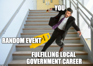 "Meme of man falling down stairs with text, ""You. Random Event. Fulfilling Local Government Career."""
