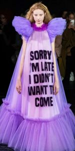 """Dress from a runway show that says """"Sorry I'm Late, I didn't want to come"""""""