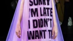 "Dress from a runway show that says ""Sorry I'm Late, I didn't want to come"""