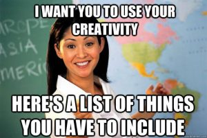 """Meme of teacher with text """"I want you to use your creativity. Here's a list of things you have to include."""""""