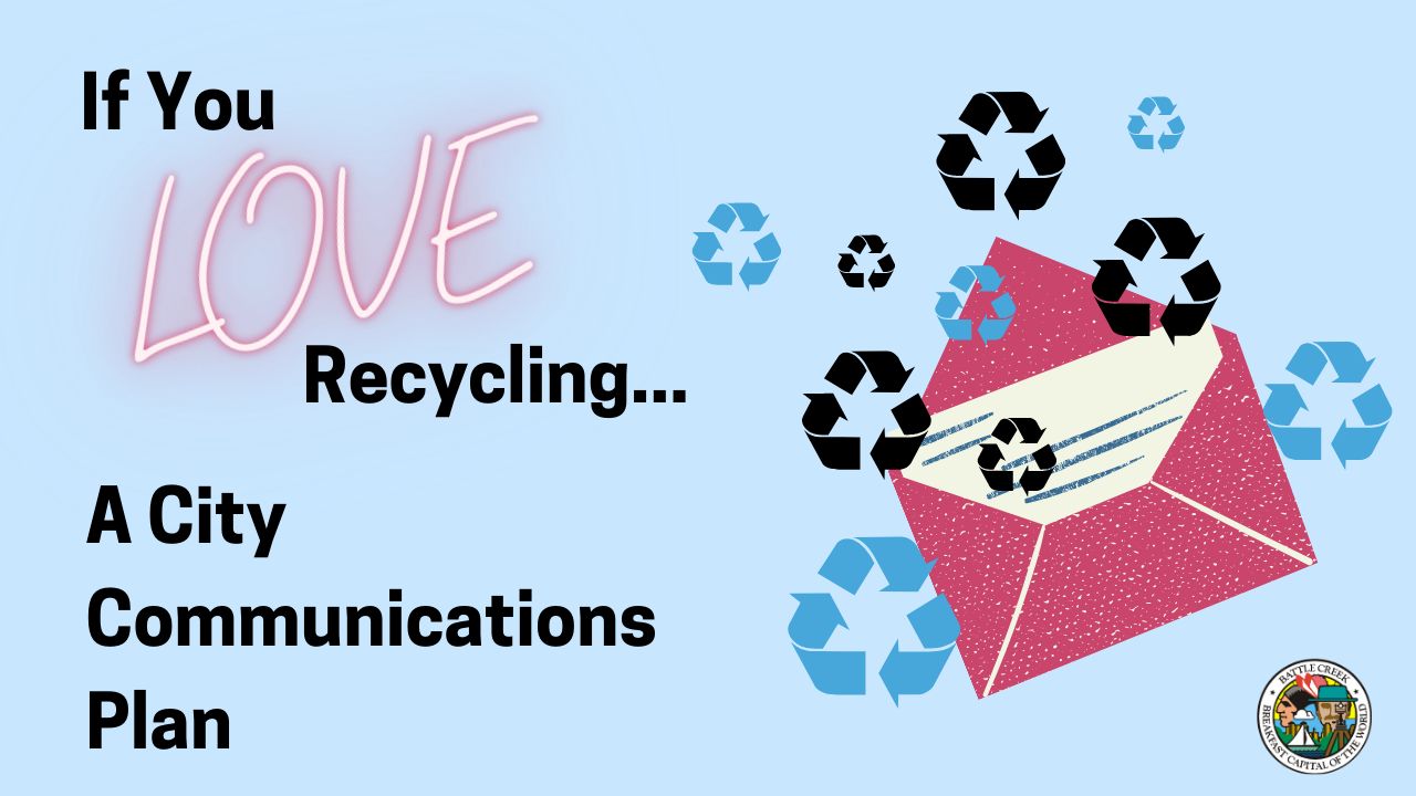 Recycling symbols spilling out of envelope. Text, if you love recycling: A City Communications Plan