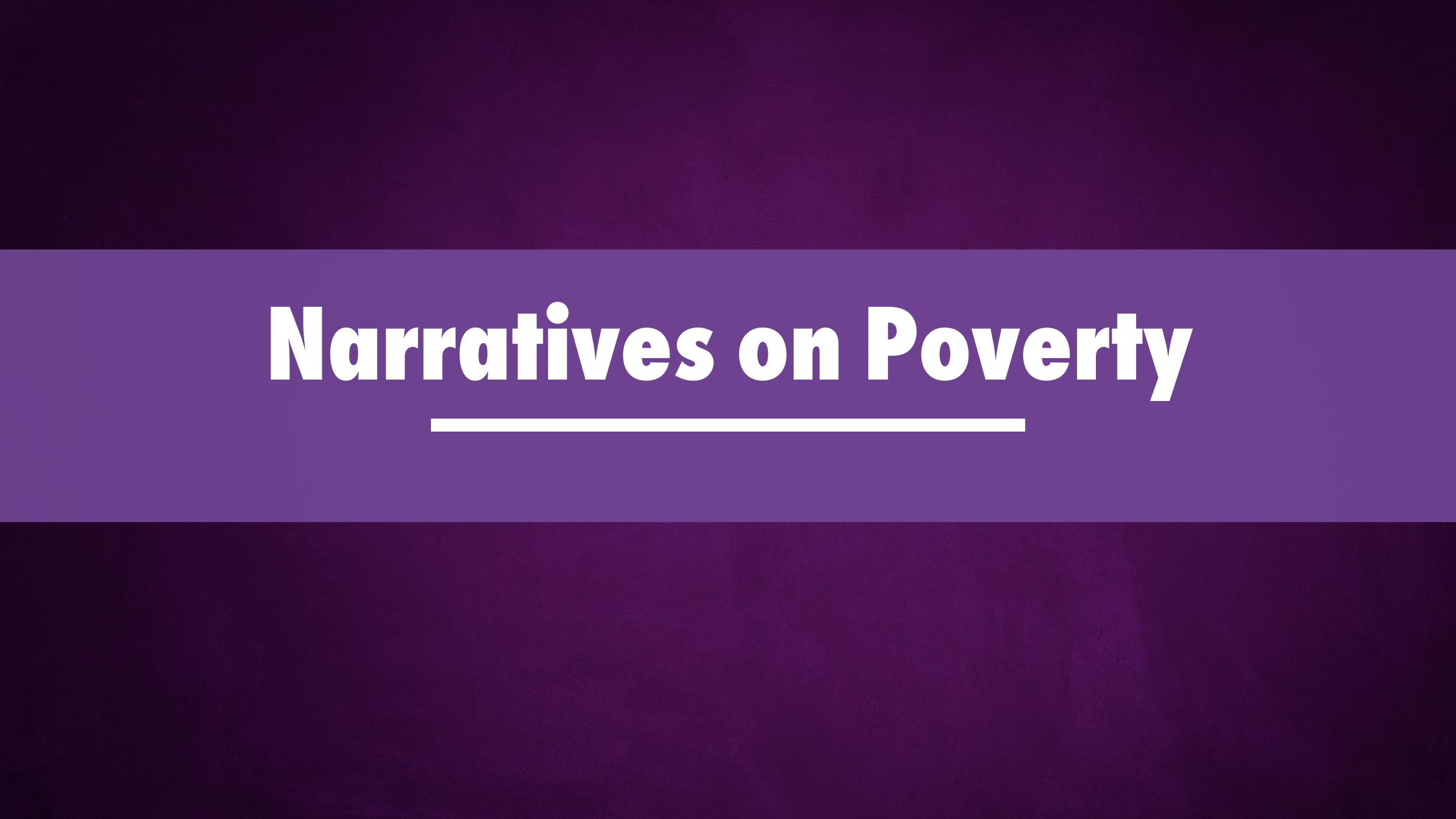 Narratives on Poverty