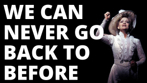 Photograph of Mother from Ragtime the Musical with text overlay reading We Can Never Go Back to Before