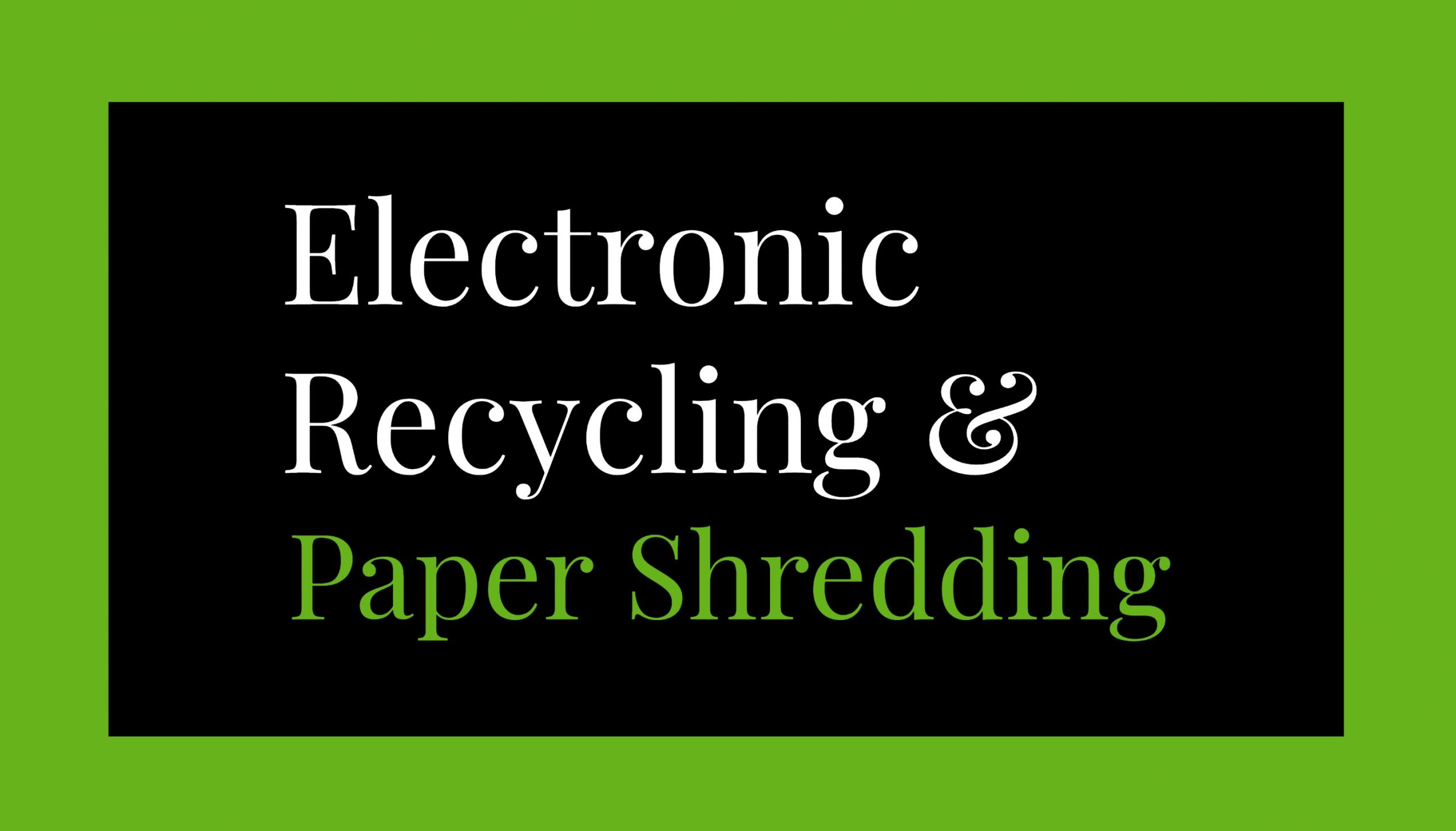 Electronic Recycling & Paper Shredding