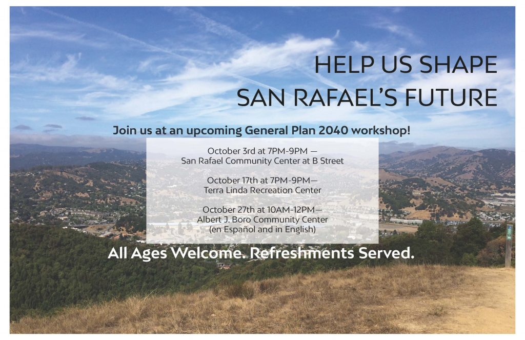 Image depicts a sunny view of the Marin Civic Center from the top of a hill in North San Rafael. Text reads: Join us at an upcoming General Plan 2040 Meeting. All ages welcome. Refreshments served. Community workshops are at the following times and locations: October 3rd (Wednesday) at 7PM-9PM — San Rafael Community Center at B Street October 17th (Wednesday) at 7PM-9PM— Terra Linda Recreation Center October 27th (Saturday) at 10AM-12PM— Albert J. Boro Community Center (en Español and in English)