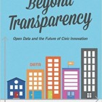 Beyond Transparency: Open Data and the Future of Civic Innovation