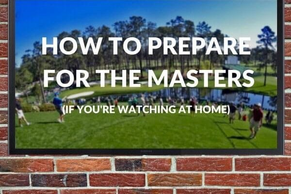 How to prepare for The Masters