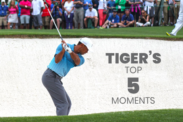 Tiger's Top 5 Moments