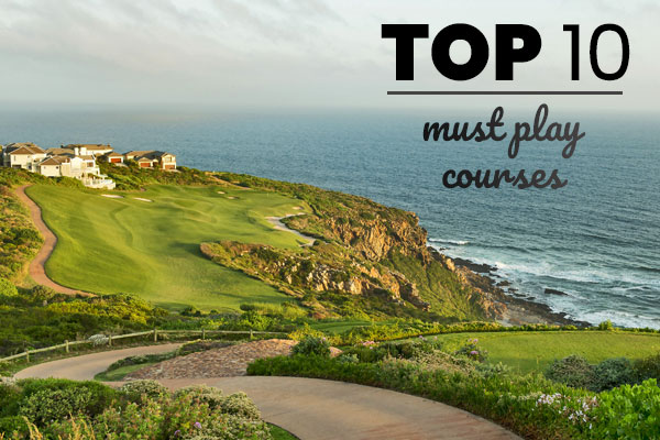 Top 10 Must Play Golf Courses in 2018