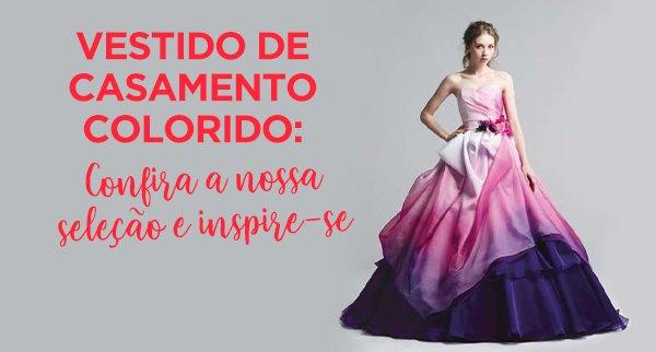 Vestido de noiva colorido: uma ideia que pode ser incrível