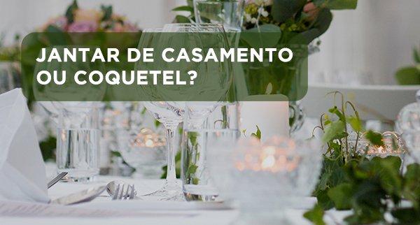 Jantar de casamento ou coquetel?