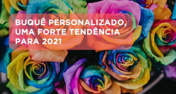 Buquê personalizado, uma forte tendência para 2021