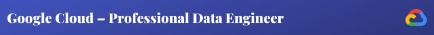 Google Cloud – Professional Data Engineer