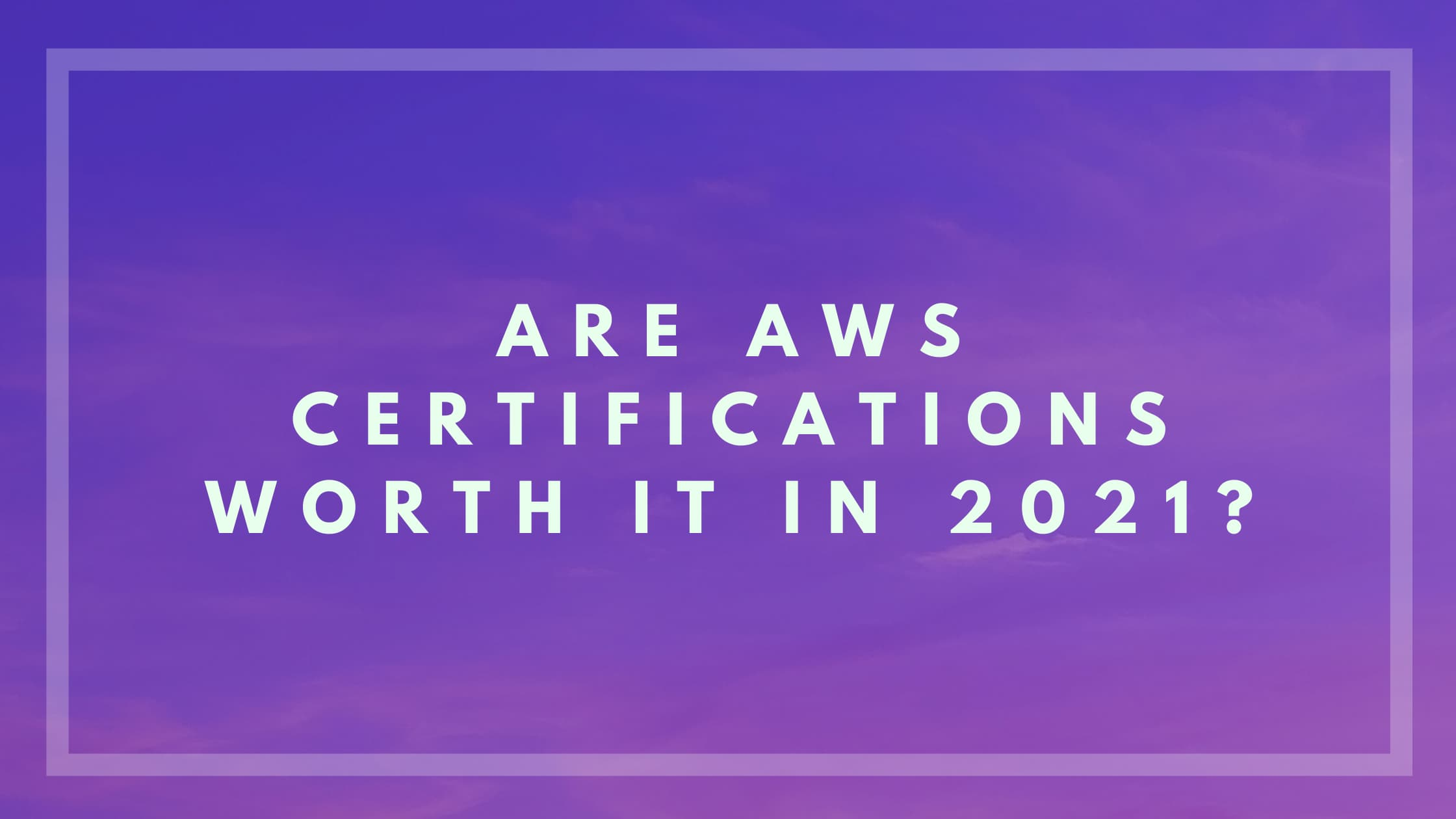 Are AWS Certifications Worth it in 2021?