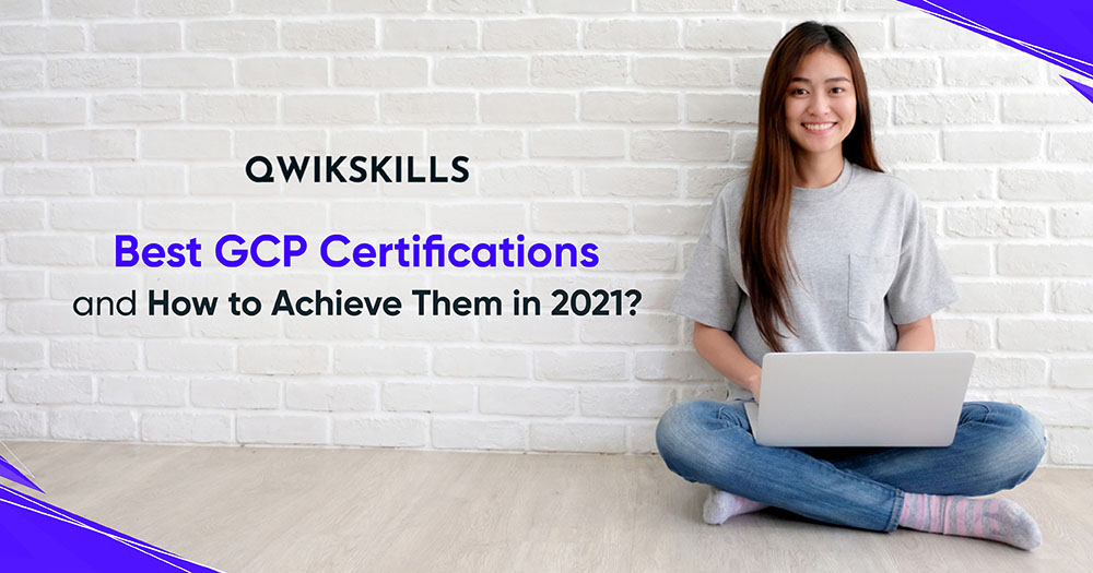 Best GCP Certifications and How to Achieve Them in 2021?