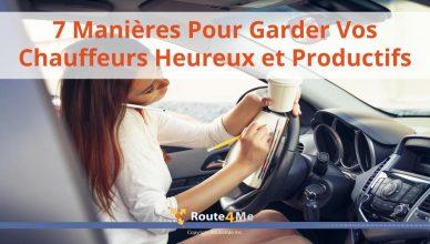 7 Manières Pour Garder Vos Chauffeurs Heureux et Productifs