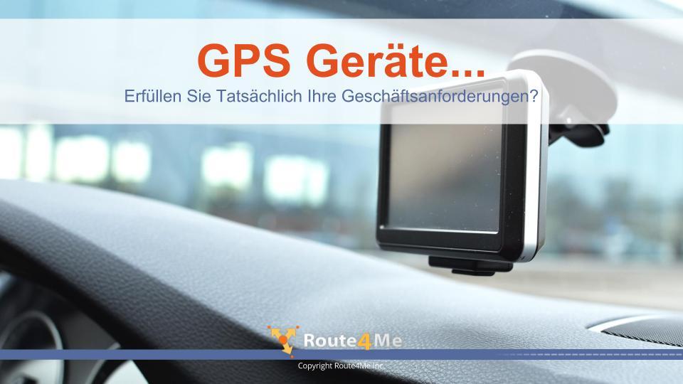 GPS Geräte...Erfüllen Sie Tatsächlich Ihre Geschäftsanforderungen?