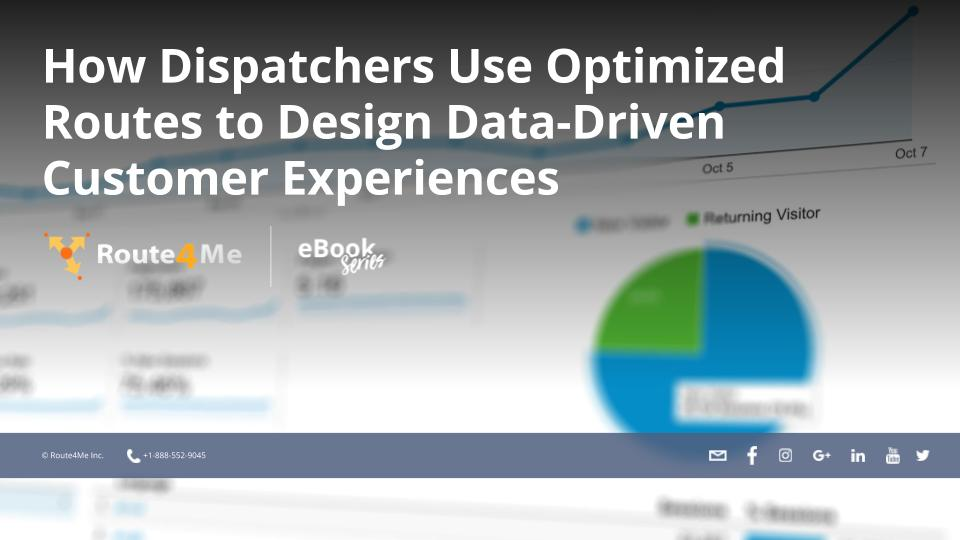 How Dispatchers Use Optimized Routes to Design Data-Driven Customer Experiences