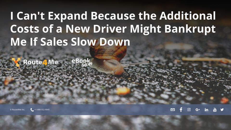 I Can't Expand Because the Additional Costs of a New Driver Might Bankrupt Me If Sales Slow Down