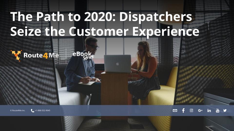 The Path to 2020: Dispatchers Seize the Customer Experience