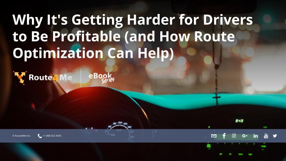 Why It's Getting Harder for Drivers to Be Profitable (and How Route Optimization Can Help)
