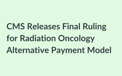 CMS Releases Final Ruling for Radiation Oncology Alternative Payment Model