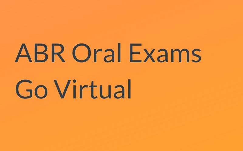 ABR Oral Exams Go Virtual