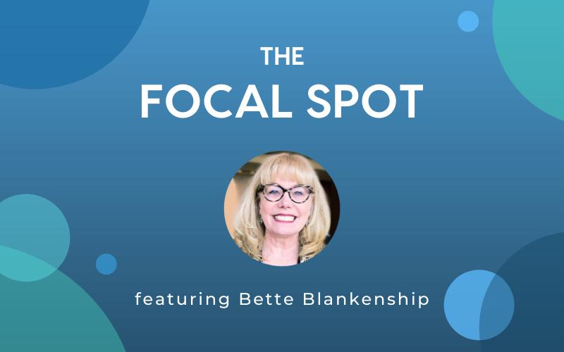 The Focal Spot: Bette Blankenship