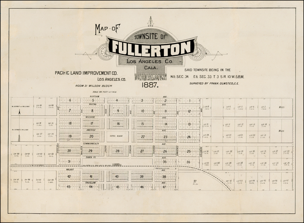 Map of Townsite of Fullerton Los Angeles, Co. Cala.  . . Pacific Land Improvement Co. Los Angeles Co. . . . Surveyed by Frank Olmstead, C.E.  1887 By Frank Henry Olmstead