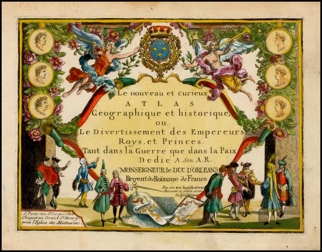 [Title Page:  Le nouveau et curieux Atlas Geographique et historique, ou Divertissement des Emereurs, Roys, et Princes. . . .  By Jacques Chiquet