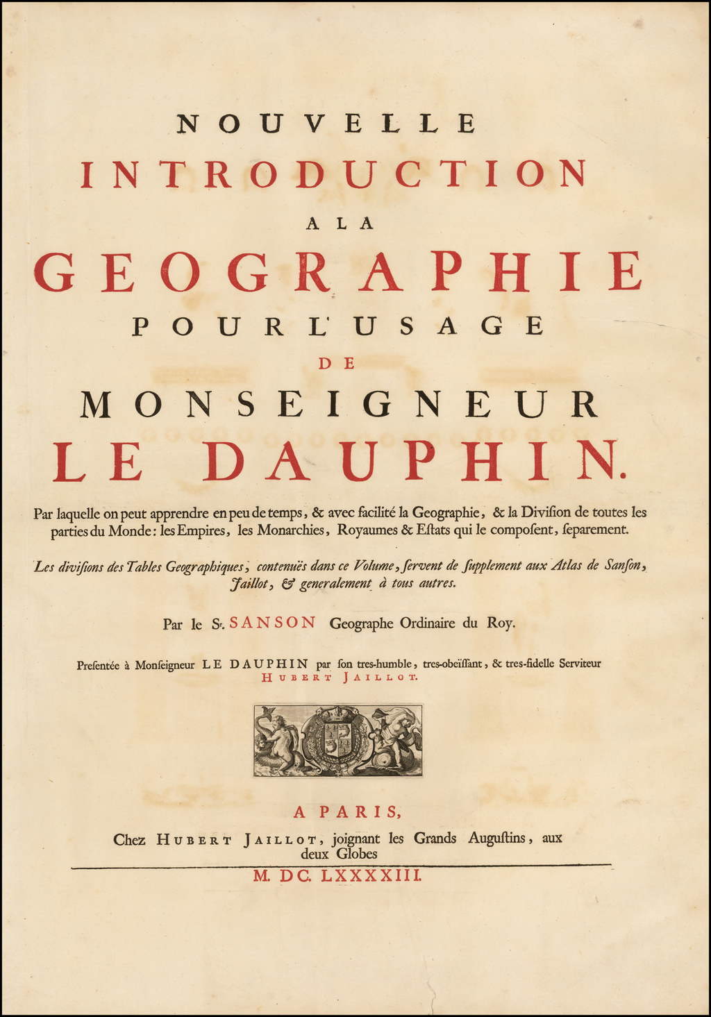 [Title Page] Nouvelle Introduction a la Geographie pour l'usage de Monseigneur Le Dauphin. . . .M. DC. LXXXXIII. By Alexis-Hubert Jaillot