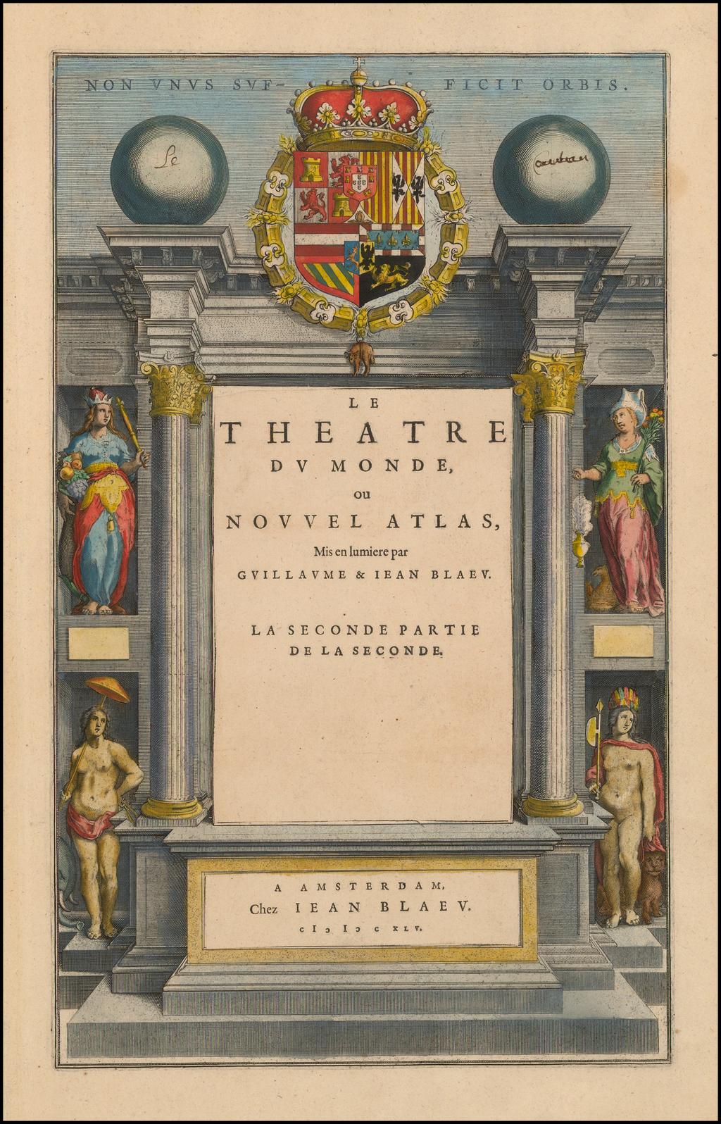 [Title Page] Toonneel Des Aerdrycx, oft Nieuwe Atlas, uytgegeven door Wilhelm en Johan Blaeu By Willem Janszoon Blaeu