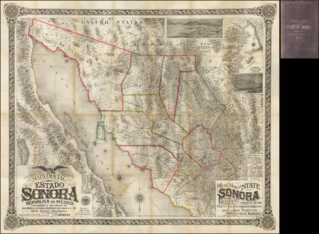 1884 Mapa oficial del estado de Sonora República de México levantado y ejecutado de medidas, reconocimientos proprios y de otras fuentes fidedignas. Por el Ingeniero Civil C. E. Herbert . . .  1885 By Charles E. Herbert