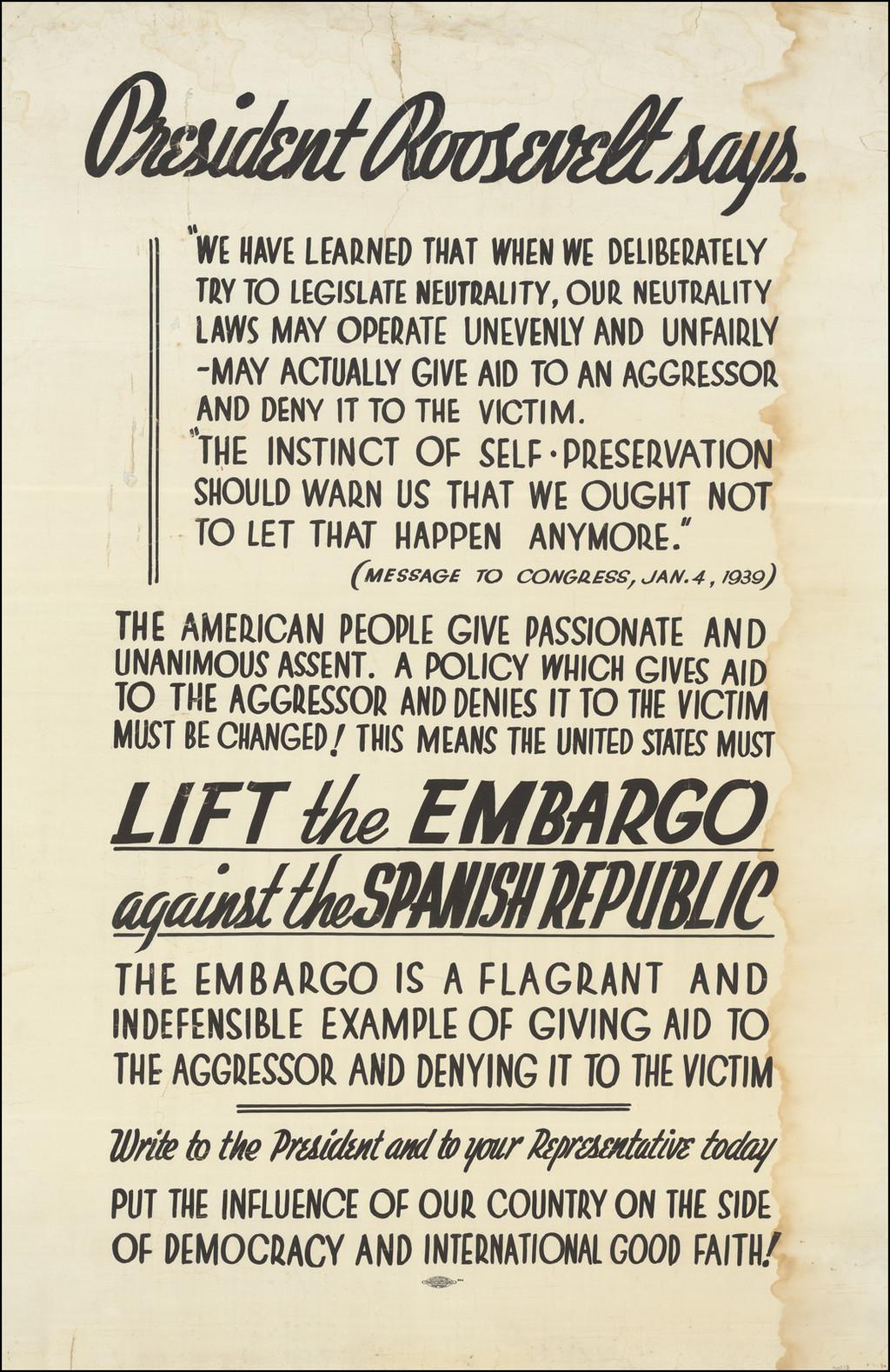 (Pro-Spanish Republic Political Broadside)  [Lift The Embargo Against The Spanish Republic]  President Roosevelt says . . .  By