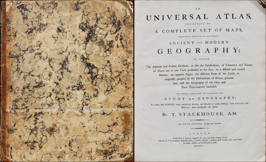 [Atlas] An Universal Atlas, Consisting of A Complete Set of Maps, Peculiarly Adapted To Illustrate Ancient and Modern Geography . . . M,DCC,XCVI. By Thomas Stackhouse