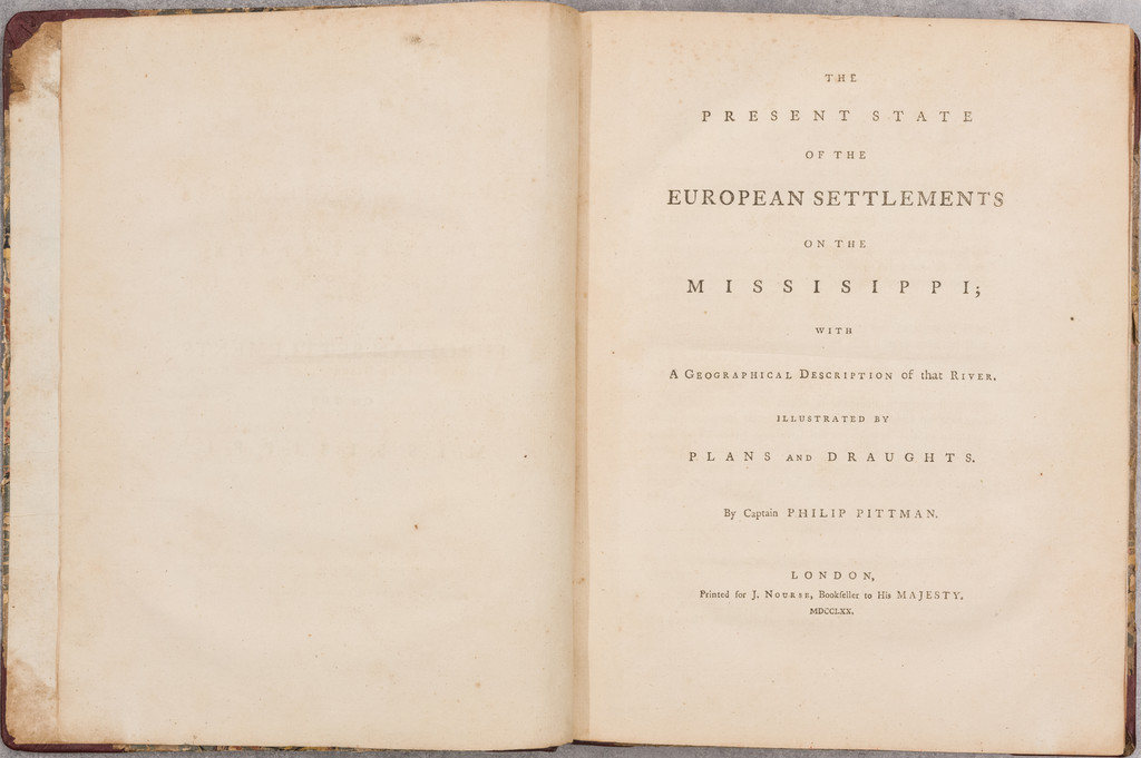 The Present State of the European Settlements on the Missisippi; with A Geographical Description of that River. Illustrated by Plans and Draughts. By Philip Pittman