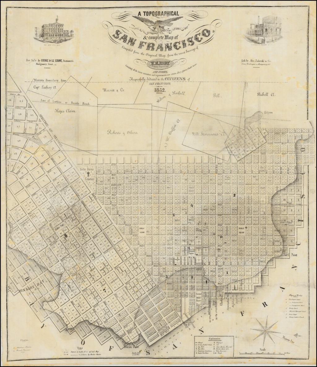A Topographical & complete Map of San Francisco.  Compiled from the Original Map, from the recent Surveys of W.M. Eddy County Surveyor and others.  Containing all the latest extensions and improvements, new streets, alleys, places, wharfs &c.&c.  Respectfully dedicated to the Citizens of San Francisco.  1852. By William Eddy  &  Alexander Zakreski