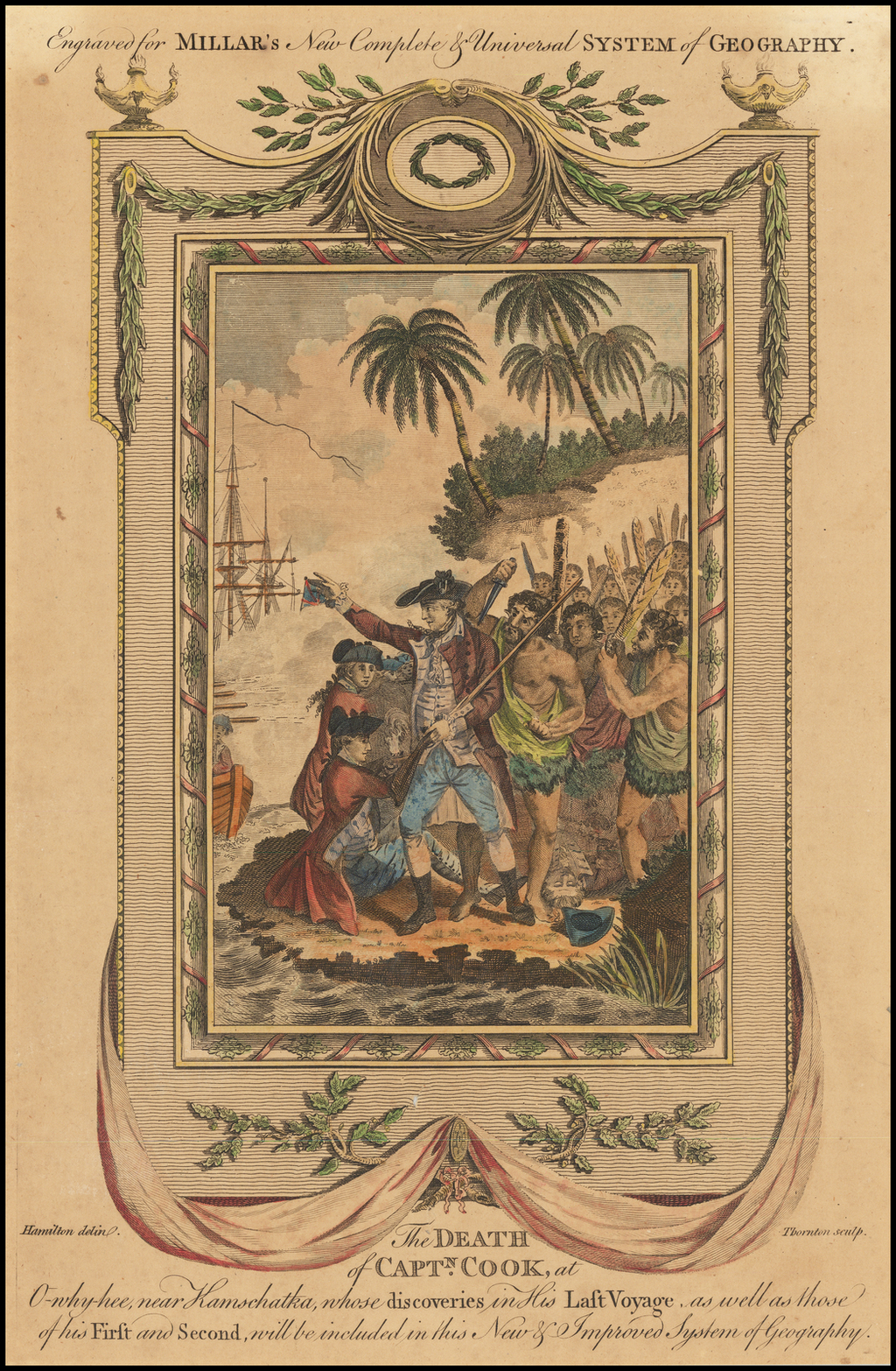 The Death of Captn. Cook, at O-why-hee, near Kamschatka, whose discoveries in His Last Voyage, as well as those of this First and Second, will be inlcuded in this New & Improved System of Geography By Andrew Millar