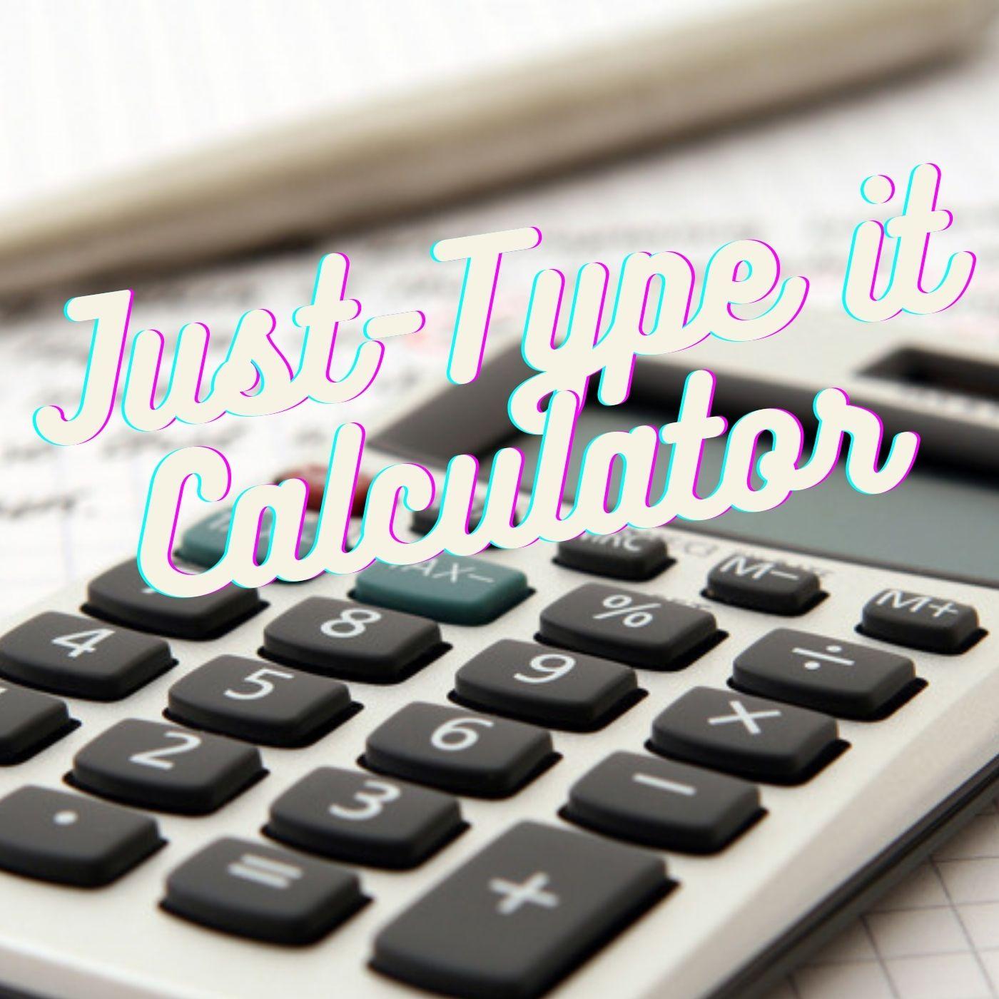 Just Type it Calculator