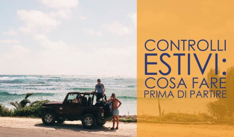 Controlli estivi: cosa fare prima di partire