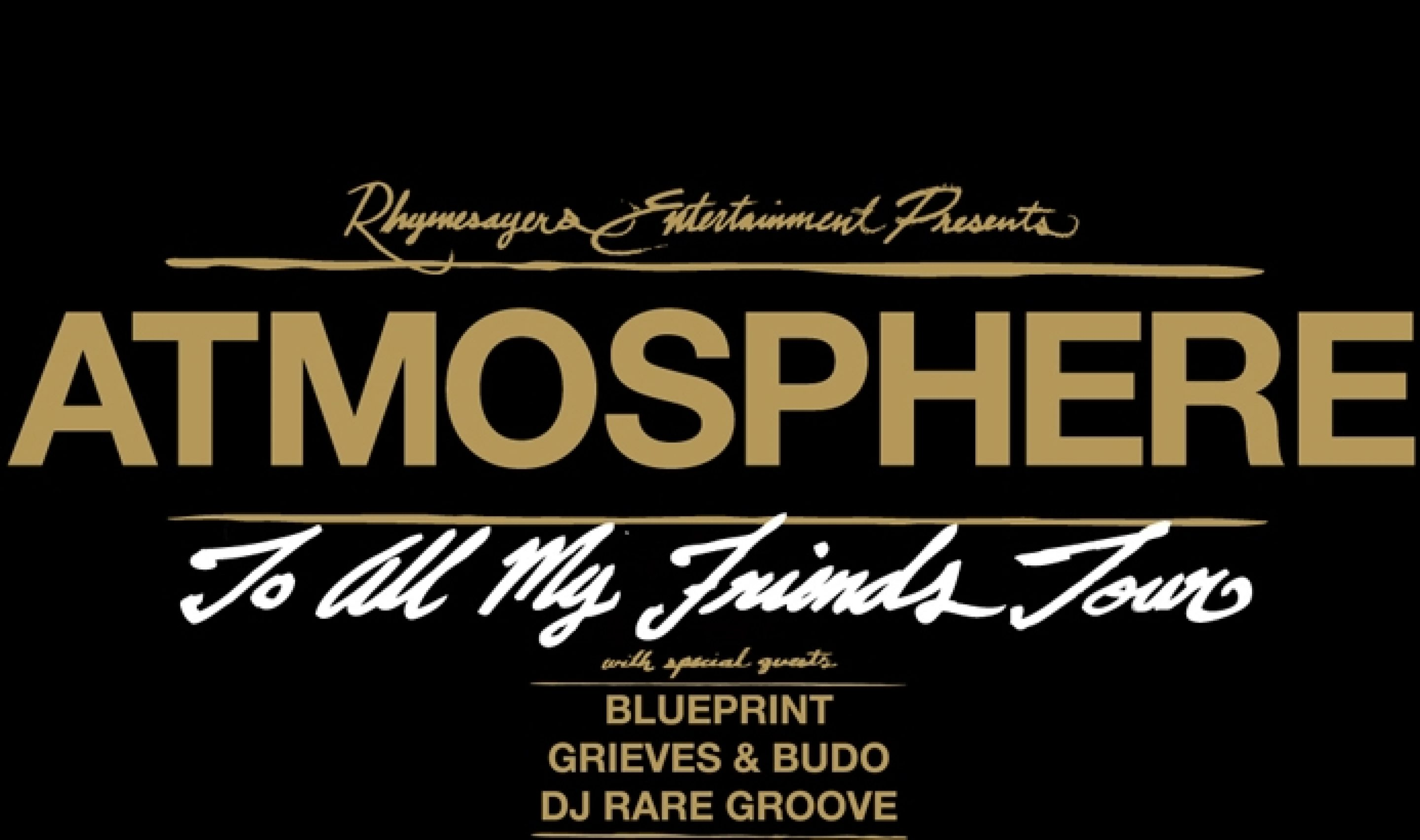 Atmospheres to all my friends tour featuring blueprint grieves atmospheres to all my friends tour featuring blueprint grieves budo and dj rare groove less than 2 weeks away malvernweather Gallery