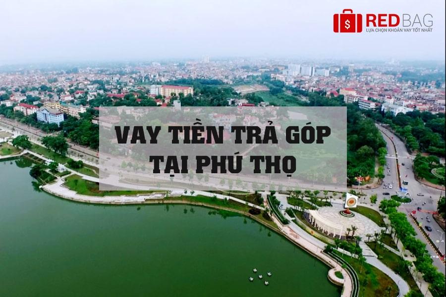 vay-tien-tra-gop-tai-phu-tho-redbag