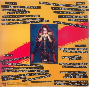 "The back cover of the US edition of the ""Times Square"" Original Motion Picture Soundtrack Text: Side 1 ""ROCK HARD"" - SUZI QUATRO ""TALK OF THE TOWN"" - THE PRETENDERS"" ""SAME OLD SCENE"" - ROXY MUSIC ""DOWN IN THE PARK"" - GARY NUMAN ""HELP ME!"" - MARCY LEVY & ROBIN GIBB Side 2 ""LIFE DURING WARTIME"" - TALKING HEADS ""PRETTY BOYS"" - JOE JACKSON ""TAKE THIS TOWN"" - XTC ""I WANNA BE SEDATED"" - THE RAMONES ""DAMN DOG"" - ROBIN JOHNSON Side 3 ""YOUR DAUGHTER IS ONE"" - ROBIN JOHNSON & TRINI ALVARADO ""BABYLON'S BURNING"" - THE RUTS ""YOU CAN'T HURRY LOVE"" - D.L. BYRON ""WALK ON THE WILD SIDE"" - LOU REED ""THE NIGHT WAS NOT"" - DESMOND CHILD & ROUGE Side 4 ""INNOCENT, NOT GUILTY"" - GARLAND JEFFREYS ""GRINDING HALT"" - THE CURE ""PISSING IN THE RIVER"" PATTI SMITH GROUP ""FLOWERS IN THE CITY"" - DAVID JOHANSEN & ROBIN JOHNSON ""DAMN DOG"" — ROBIN JOHNSON (Reprise - The Cleo Club) Album Executive Producer: Bill Oakes RSO® Records, Inc. © 1980 Butterfly Valley NV ℗ 1980 RSO Records Inc Manufactured and Marketed by RSO Records, Inc. Distributed by Polygram Distribution, Inc 810 7th Avenue, New York, New York l0019. All Rights Reserved. Unauthorized Duplication is a Violation of Applicable Laws. Also available on Cassette CT-2-4203 and 8 Track 8T-2-4203, RS-2-4203. 2658145, 2479264, 2479265"