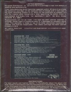"The 8-track edition of the ""Times Square"" soundtrack split some of the songs across its programs, and lacked most of the cover art from the LP version. Text: LIMITED WARRANTY Polygram Distribution Inc, warrants that this cartridge is free from defects in material and workmanship. If any manufacturing defect becomes apparent within 30 days of purchase the defective cartridge will be replaced free of charge with a new copy of the same recording subject to its return by the consumer by prepaid mail with the original sales receipt and a letter specifying the defect direct to POLYGRAM DISTRIBUTION INC. WARRANTY DEPT. 180 MILL ROAD EDISON N.J. 08817 Replacements will not be made if the tape has been altered, repaired or misused, shows any signs of excessive wear or is damaged by playback equip- ment. This warranty is made in lieu of all other warranties expressed or implied, and shall be inapplicable if the plastic cartridge has been opened. Printed in U.S.A. All rights reserved. Unauthorized duplication is a violation of appli- cable laws. INSTRUCTIONS For best results and highest fidelity: (1) Periodically adjust the player and align heads in accordance with the manufacturer's instructions. (2) When not in use disengage cartridge from player heads about one inch. (3) Clean player unit regularly according to manufacturer's instructions. (4) Protect cartridge from intense sunlight and extreme heat or cold."