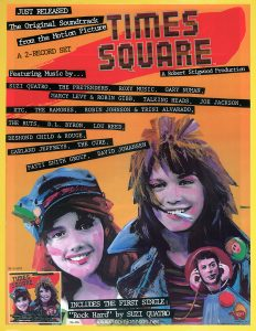 "Trade magazine advertisement for the ""TImes Square"" soundtrack album. Text: JUST RELEASED The Original Soundtrack from the Motion Picture TIMES SQUARE A Robert Stigwood Production A 2-RECORD SET Featuring Music by... SUZI QUATRO, THE PRETENDERS, ROXY MUSIC, GARY NUMAN, MARCY LEVY & ROBIN GIBB, TALKING HEADS, JOE JACKSON, XTC, THE RAMONES, ROBIN JOHNSON & TRINI ALVARADO, THE RUTS, D.L. BYRON, LOU REED, DESMOND CHILD & ROUGE, GARLAND JEFFREYS, THE CURE, PATTI SMITH GROUP, DAVID JOHANSEN RS-4-4203 INCLUDES THE FIRST SINGLE: ""Rock Hard"" by Suzi Quatro DL-104 RSO Records, Inc. ® ©1980 RSO Records, Inc."