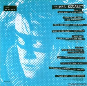 "Record sleeve, Times Square soundtrack album, France Text: Disque 1 2658 145 2479 264 ""TIMES SQUARE"" Side 1 ""ROCK HARD"" - SUZI QUATRO PRODUCED BY MIKE CHAPMAN (by Mike Chapman and Nicky Chinn; Chinnichap Publishing Inc. Admin. in the U.S.A. & Canada bv Careers Music Inc.) (BMI) ℗ 1980 MULTIPLIER N.V. ""TALK OF THE TOWN"" - THE PRETENDERS PRODUCED BY CHRIS THOMAS (by Chrissie Hynde; Al Gallico Music Corp. (BMI) (COURTESY OF SIRE RECORDS, INC. /REAL RECORDS) ℗ 1980 MULTIPLIER N.V. ""SAME OLD SCENE"" - ROXY MUSIC PRODUCED BY ROXY MUSIC AND RHETT DAVIES (by Bryan Ferry; E.G. Music, Inc.) (BMI) (COURTESY OF E.G. RECORDS, LTD. /ATLANTIC RECORDING CORP. / POLYDOR INTERNATIONAL) ℗ 1980 MULTIPLIER N.V. ""DOWN IN THE PARK"" - GARY NUMAN PRODUCED BY GARY NUMAN (by Gary Numan; Geoff & Eddie Music, Inc. and Blackwood Music Inc.) (BMI) (COURTESY OF WEA RECORDS, LTD. /BEGGARS BANQUET LIMITED) ℗ 1979 MULTIPLIER N.V. ""HELP ME!"" - MARCY LEVY &ROBIN GIBB PRODUCED BY ROBIN GIBB AND BLUE WEAVER (by Robin Gibb and Blue Weaver; Stigwood Music, Inc. (Unichappell Music, Admin.) (BMI) ℗ 1980 MULTIPLIER N.V. Side 2 ""LIFE DURING WARTIME"" - TALKING HEADS PRODUCED BY BRIAN ENO AND TALKING HEADS (by David Byrne ; Index Music /Bleu Disque Music Co. Inc.) (ASCAP) (COURTESY OF SIRE RECORDS, INC. /REAL RECORDS) ℗ 1979 MULTIPLIER N.V. ""PRETTY BOYS"" - JOE JACKSON PRODUCED BY JOE JACKSON (by Joe Jackson; Albion Music, Ltd.) (Admin. by Almo Music Corp. in the U.S. & Canada( (ASCAP) (COURTESY OF A&M RECORDS, INC.) ℗ 1980 MULTIPLIER N.V. ""TAKE THIS TOWN"" - XTC PRODUCED BY STEVE LILLYWHITE (by Andy Partridge; NymphMusic ) (Unichappell Music, Admin.) (BMI) (COURTESY OF VIRGIN RECORDS, LTD.) ℗ 1980 MULTIPLIER N.V. ""I WANNA BE SEDATED"" - THE RAMONES PRODUCED BY T. ERDELYI AND ED STASIUM (by The Ramones; Bleu Dique Music Co. Inc. /Taco Tunes, Inc.) (ASCAP) (COURTESY OF SIRE RECORDS, INC. /REAL RECORDS) ℗ 1978 MULTIPLIER N.V. ""DAMN DOG"" - ROBIN JOHNSON PRODUCED BY BILL OAKES (by Billy Mernit and Jacob Brackman; Stigwood Music, Inc. (Unichappell Music, Admin.) (BMI) Engineer: Thom Panunzio ℗ 1980 MULTIPLIER N.V. Montreuil Offset « Imprimé et Fabriqué en France » ℗ 1980 MULTIPLIER N.V."